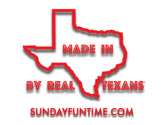 Sunday Fun Time - Made in Texas by Real Texans